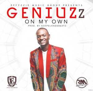 Geniuzz - On My Own (Prod by GospelOnDeBeatz)